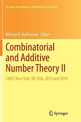 Combinatorial and Additive Number Theory II: CANT, New York, NY, USA, 2015 and 2016 (Springer Proceedings in Mathematics & Statistics)-cover
