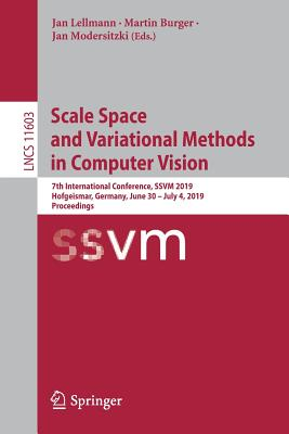 Scale Space and Variational Methods in Computer Vision: 7th International Conference, Ssvm 2019, Hofgeismar, Germany, June 30 - July 4, 2019, Proceedi-cover
