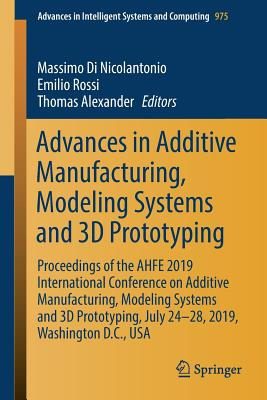 Advances in Additive Manufacturing, Modeling Systems and 3D Prototyping: Proceedings of the Ahfe 2019 International Conference on Additive Manufacturi-cover