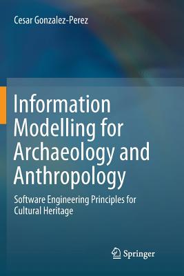 Information Modelling for Archaeology and Anthropology: Software Engineering Principles for Cultural Heritage