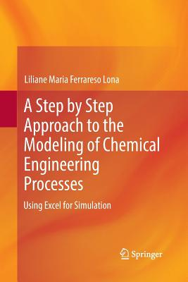 A Step by Step Approach to the Modeling of Chemical Engineering Processes: Using Excel for simulation-cover