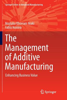 The Management of Additive Manufacturing: Enhancing Business Value (Springer Series in Advanced Manufacturing)-cover
