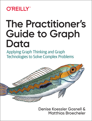 The Practitioner's Guide to Graph Data: Applying Graph Thinking and Graph Technologies to Solve Complex Problems-cover