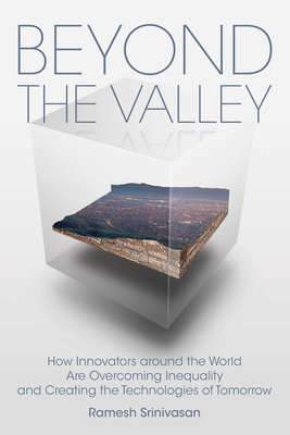 Beyond the Valley: How Innovators Around the World Are Overcoming Inequality and Creating the Technologies of Tomorrow-cover