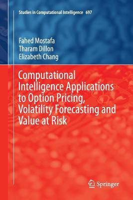 Computational Intelligence Applications to Option Pricing, Volatility Forecasting and Value at Risk