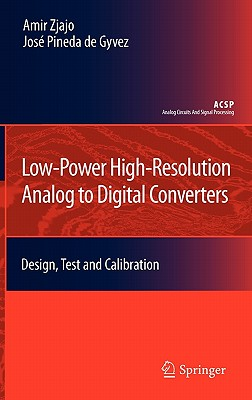 Low-Power High-Resolution Analog to Digital Converters: Design, Test and Calibration-cover
