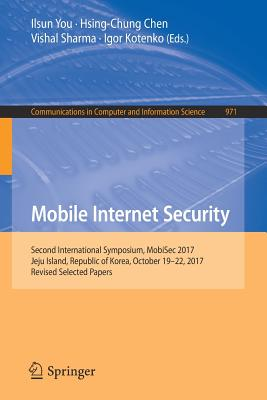 Mobile Internet Security: Second International Symposium, Mobisec 2017, Jeju Island, Republic of Korea, October 19-22, 2017, Revised Selected Pa-cover