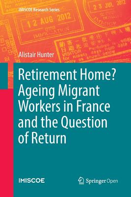 Retirement Home? Ageing Migrant Workers in France and the Question of Return-cover