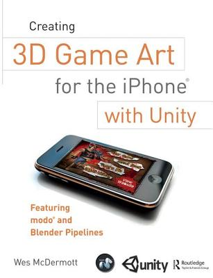Creating 3D Game Art for the iPhone with Unity: Featuring Modo and Blender Pipelines-cover