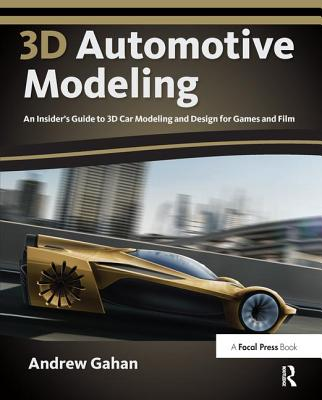 3D Automotive Modeling: An Insider's Guide to 3D Car Modeling and Design for Games and Film-cover