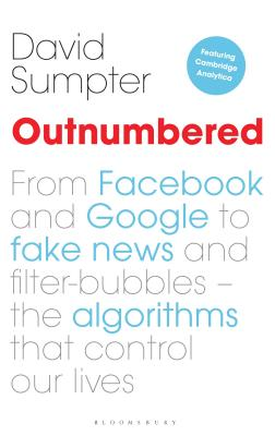 Outnumbered: From Facebook and Google to Fake News and Filter-Bubbles - The Algorithms That Control Our Lives-cover