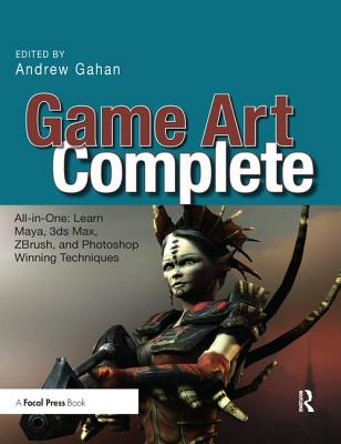 Game Art Complete: All-In-One: Learn Maya, 3ds Max, Zbrush, and Photoshop Winning Techniques-cover