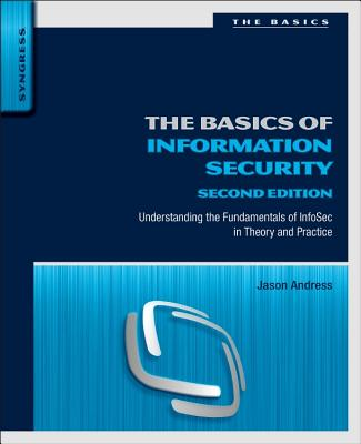 The Basics of Information Security: Understanding the Fundamentals of Infosec in Theory and Practice-cover