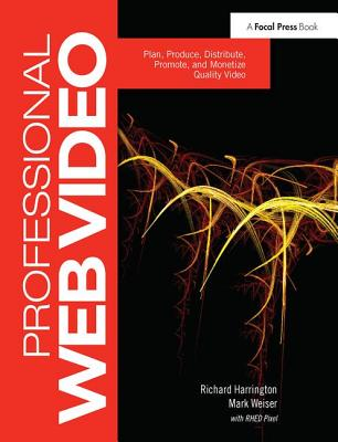 Professional Web Video: Plan, Produce, Distribute, Promote, and Monetize Quality Video-cover