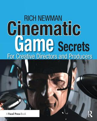 Cinematic Game Secrets for Creative Directors and Producers: Inspired Techniques from Industry Legends-cover