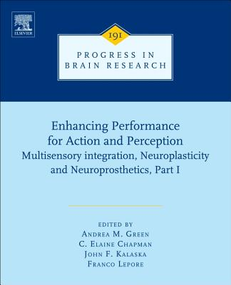 Enhancing Performance for Action and Perception: Multisensory Integration, Neuroplasticity and Neuroprosthetics, Part I-cover