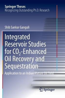 Integrated Reservoir Studies for Co2-Enhanced Oil Recovery and Sequestration: Application to an Indian Mature Oil Field-cover