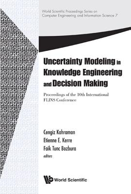 UNCERTAINTY MODELING IN KNOWLEDGE ENGINEERING AND DECISION MAKING - PROCEEDINGS OF THE 10TH INTERNATIONAL FLINS CONFERENCE-cover