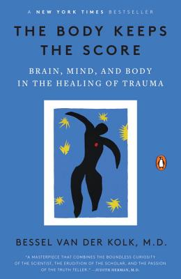 The Body Keeps the Score: Brain, Mind, and Body in the Healing of Trauma-cover