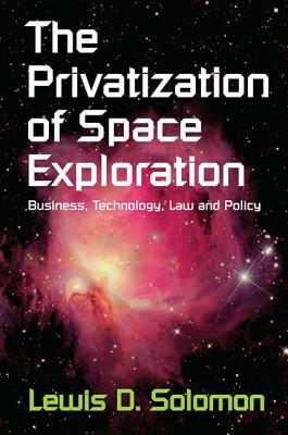 The Privatization of Space Exploration: Business, Technology, Law and Policy-cover