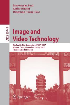 Image and Video Technology: 8th Pacific-Rim Symposium, Psivt 2017, Wuhan, China, November 20-24, 2017, Revised Selected Papers-cover