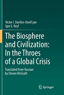 The Biosphere and Civilization: In the Throes of a Global Crisis-cover