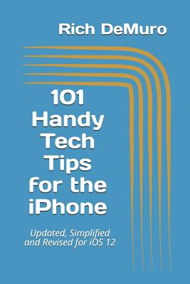 101 Handy Tech Tips for the iPhone: Updated, Simplified and Revised for IOS 12-cover