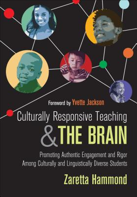 Culturally Responsive Teaching and the Brain: Promoting Authentic Engagement and Rigor Among Culturally and Linguistically Diverse Students-cover
