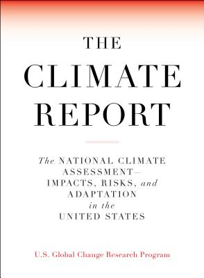 The Climate Report: National Climate Assessment-Impacts, Risks, and Adaptation in the United States-cover