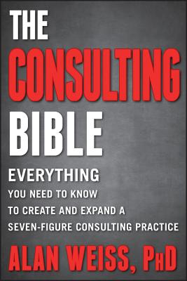 The Consulting Bible: Everything You Need to Know to Create and Expand a Seven-Figure Consulting Practice-cover