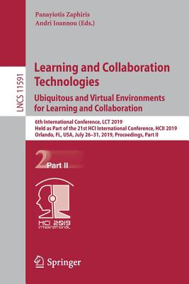 Learning and Collaboration Technologies. Ubiquitous and Virtual Environments for Learning and Collaboration: 6th International Conference, Lct 2019, H-cover