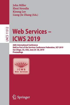 Web Services - Icws 2019: 26th International Conference, Held as Part of the Services Conference Federation, Scf 2019, San Diego, Ca, Usa, June-cover