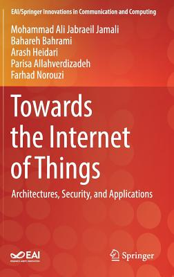 Towards the Internet of Things: Architectures, Security, and Applications-cover
