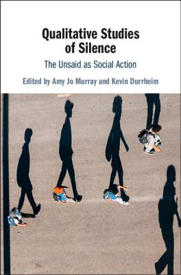 Qualitative Studies of Silence: The Unsaid as Social Action-cover