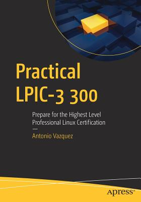 Practical LPIC-3 300: Prepare for the Highest Level Professional Linux Certification-cover