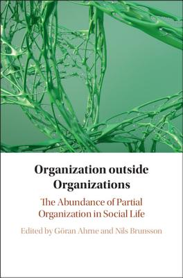 Organization Outside Organizations: The Abundance of Partial Organization in Social Life-cover