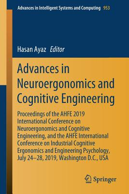Advances in Neuroergonomics and Cognitive Engineering: Proceedings of the Ahfe 2019 International Conference on Neuroergonomics and Cognitive Engineer-cover