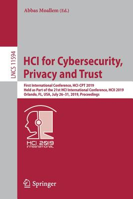 Hci for Cybersecurity, Privacy and Trust: First International Conference, Hci-CPT 2019, Held as Part of the 21st Hci International Conference, Hcii 20-cover