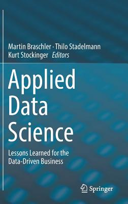Applied Data Science: Lessons Learned for the Data-Driven Business-cover