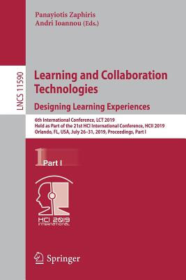 Learning and Collaboration Technologies. Designing Learning Experiences: 6th International Conference, Lct 2019, Held as Part of the 21st Hci Internat-cover