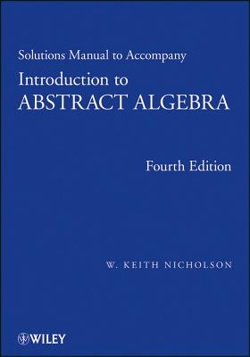 Solutions Manual to Accompany Introduction to Abstract Algebra, 4e-cover