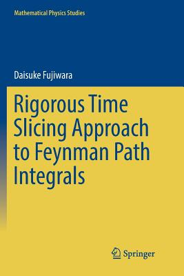 Rigorous Time Slicing Approach to Feynman Path Integrals-cover