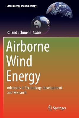 Airborne Wind Energy: Advances in Technology Development and Research-cover