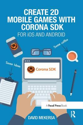 Create 2D Mobile Games with Corona SDK: For IOS and Android-cover