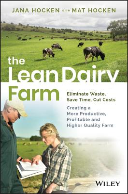 The Lean Dairy Farm: Eliminate Waste, Save Time, Cut Costs - Creating a More Productive, Profitable and Higher Quality Farm-cover