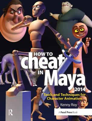 How to Cheat in Maya 2014: Tools and Techniques for Character Animation-cover