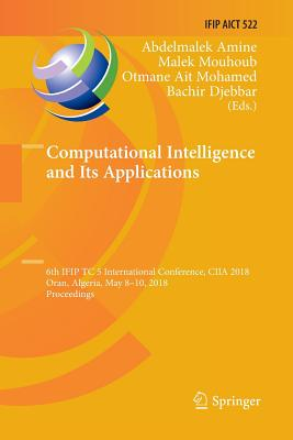 Computational Intelligence and Its Applications: 6th Ifip Tc 5 International Conference, Ciia 2018, Oran, Algeria, May 8-10, 2018, Proceedings-cover