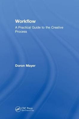 Workflow: A Practical Guide to the Creative Process
