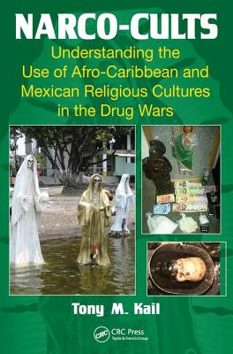 Narco-Cults: Understanding the Use of Afro-Caribbean and Mexican Religious Cultures in the Drug Wars-cover