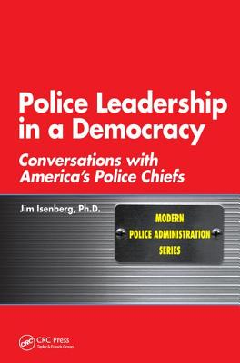 Police Leadership in a Democracy: Conversations with America's Police Chiefs-cover